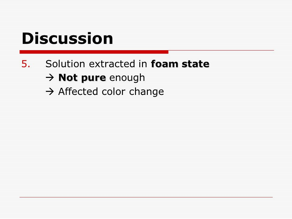 Discussion Solution extracted in foam state  Not pure enough
