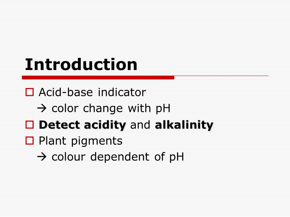 Introduction Acid-base indicator  color change with pH