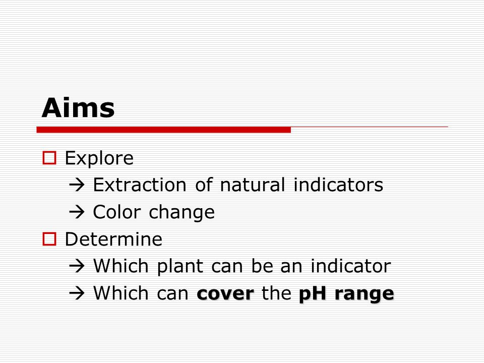 Aims Explore  Extraction of natural indicators  Color change