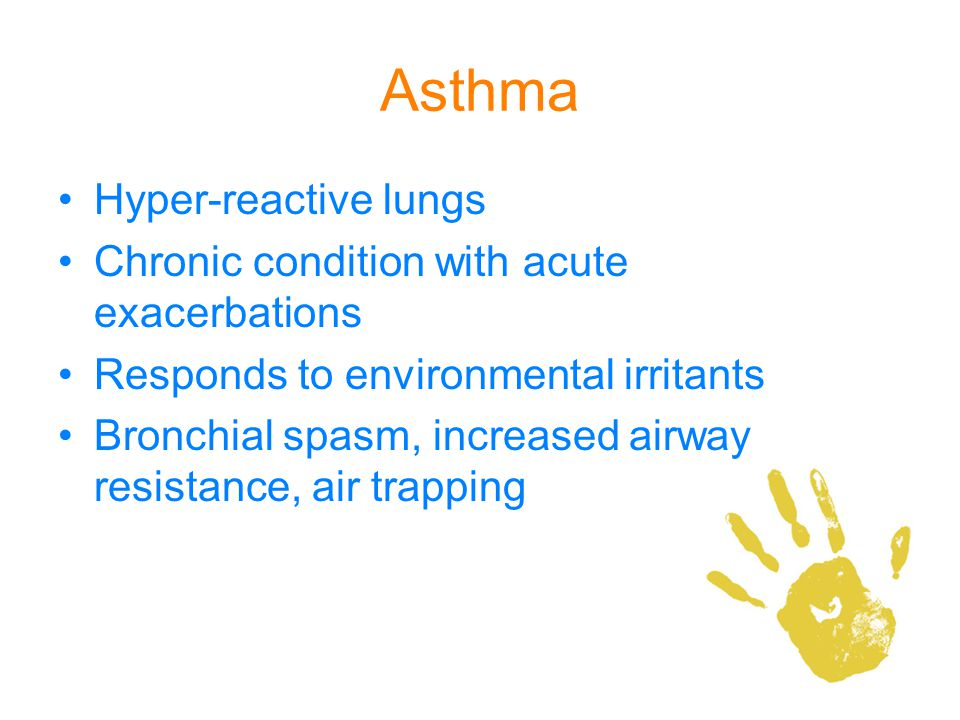 Asthma Hyper-reactive lungs Chronic condition with acute exacerbations