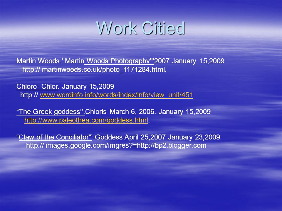 Work Citied Martin Woods. Martin Woods Photography'''2007.January 15,2009. http:// martinwoods.co.uk/photo_1171284.html.