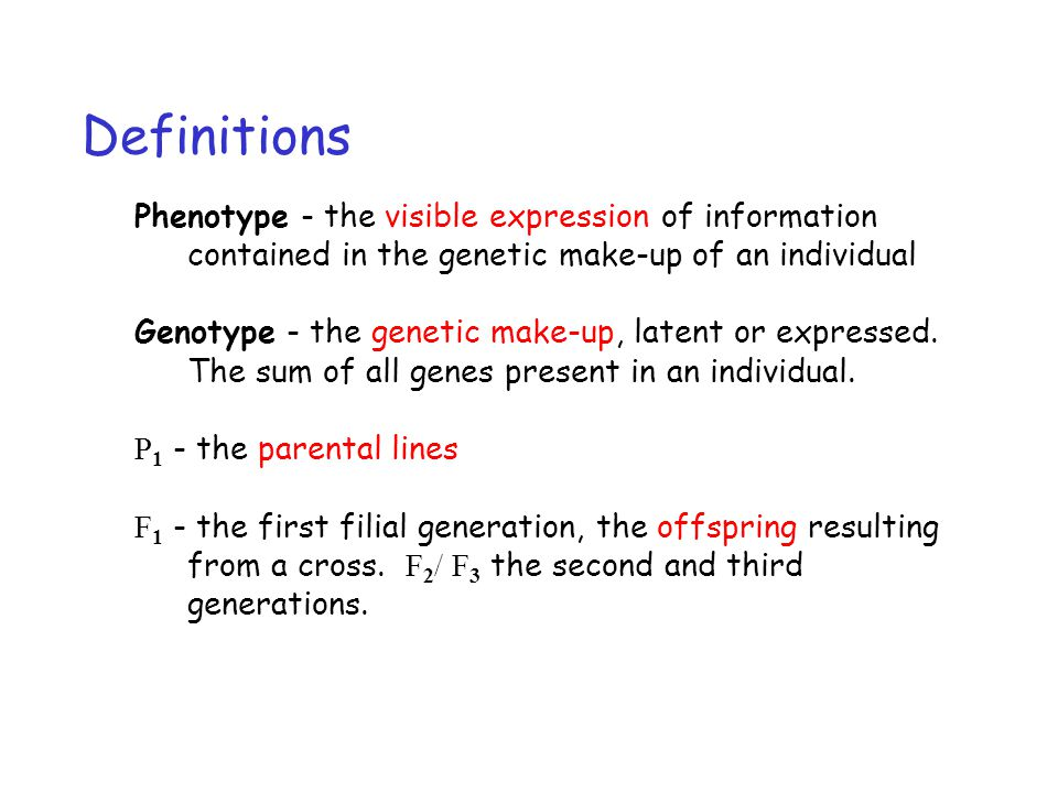 Definitions Phenotype - the visible expression of information contained in the genetic make-up of an individual.