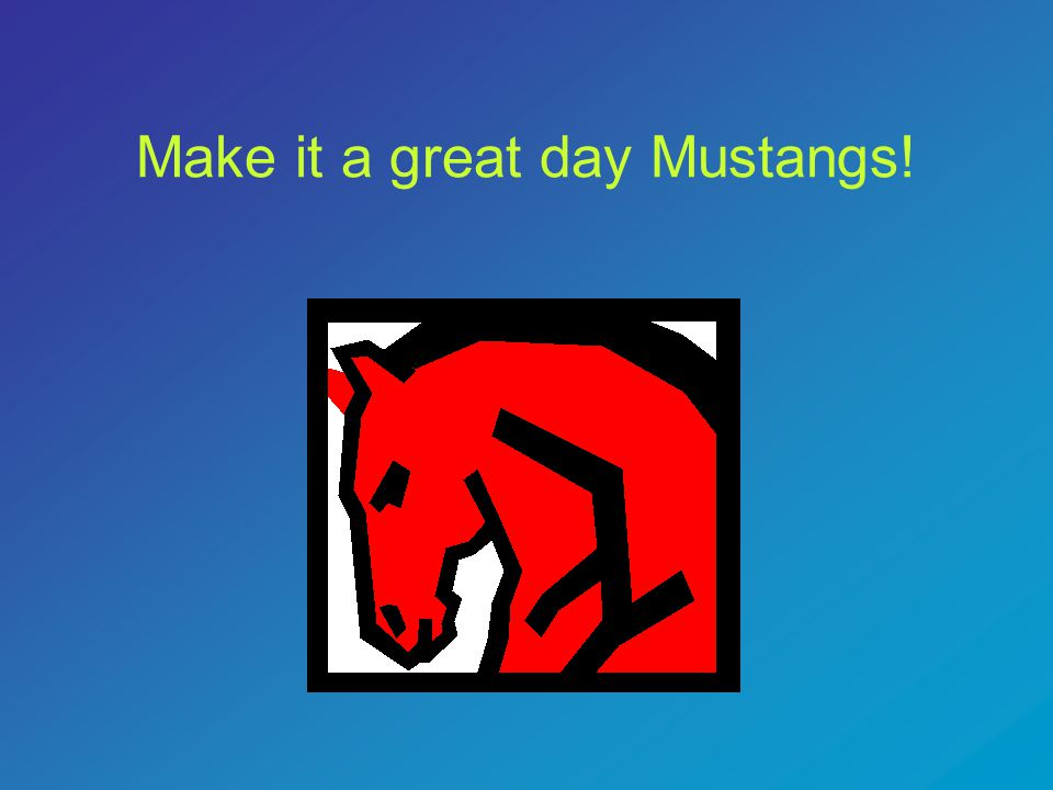 Make it a great day Mustangs!