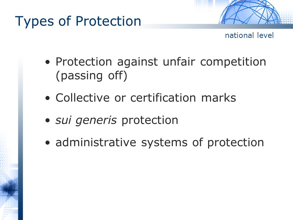 Types of Protection national level. Protection against unfair competition (passing off) Collective or certification marks.