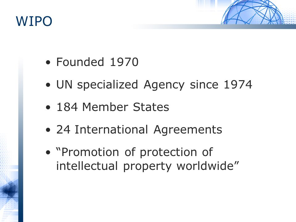 WIPO Founded 1970 UN specialized Agency since 1974 184 Member States
