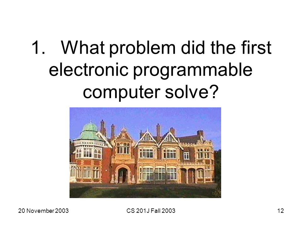1. What problem did the first electronic programmable computer solve