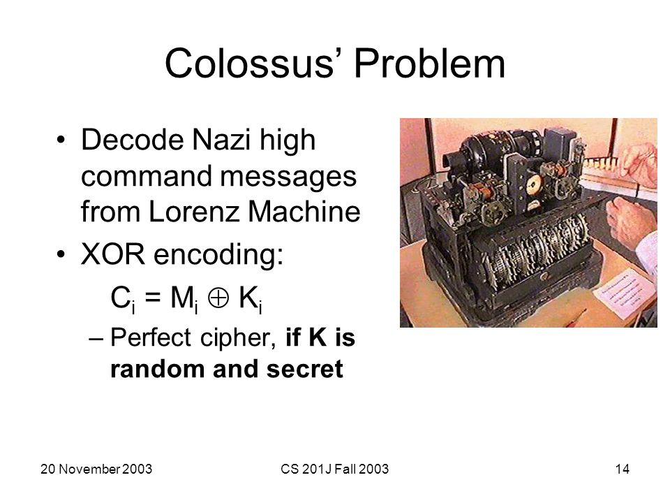 Colossus' Problem Decode Nazi high command messages from Lorenz Machine. XOR encoding: Ci = Mi  Ki.