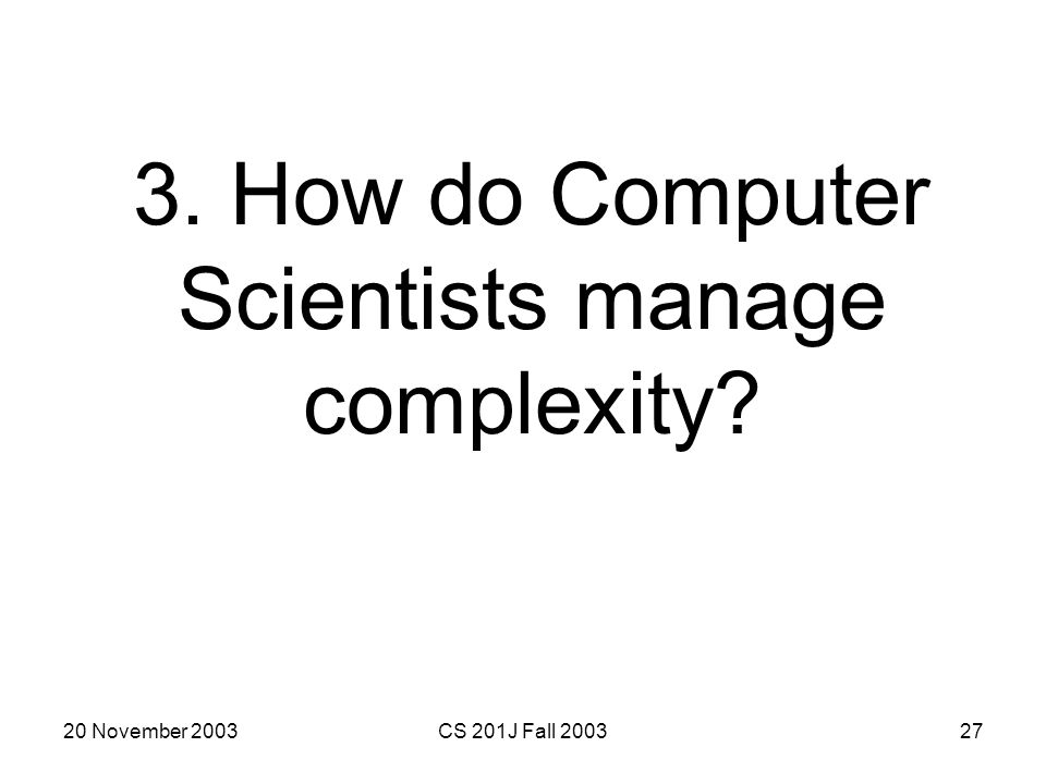 3. How do Computer Scientists manage complexity