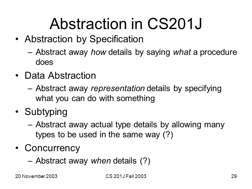 Abstraction in CS201J Abstraction by Specification Data Abstraction