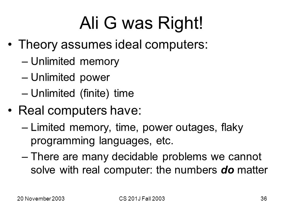 Ali G was Right! Theory assumes ideal computers: Real computers have: