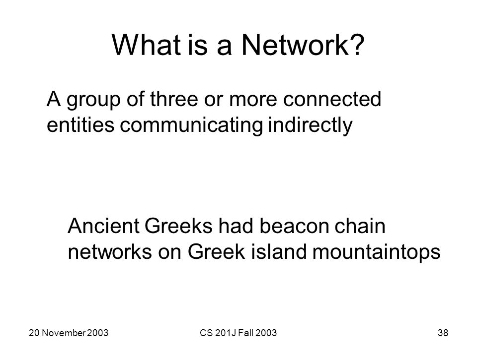What is a Network A group of three or more connected entities communicating indirectly. Ancient Greeks had beacon chain.