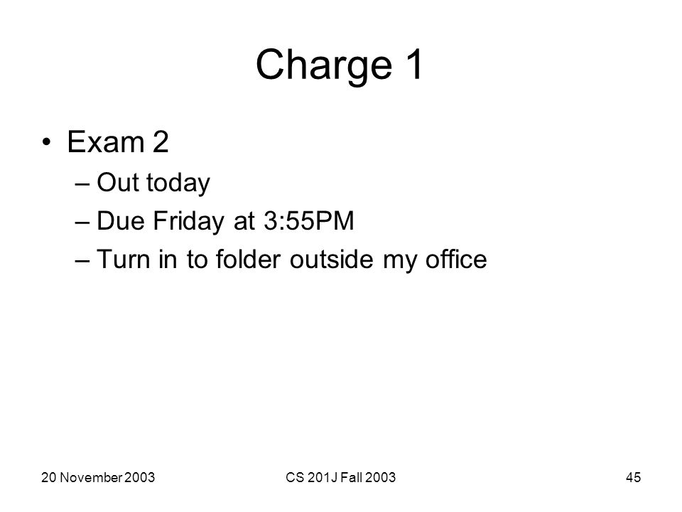 Charge 1 Exam 2 Out today Due Friday at 3:55PM