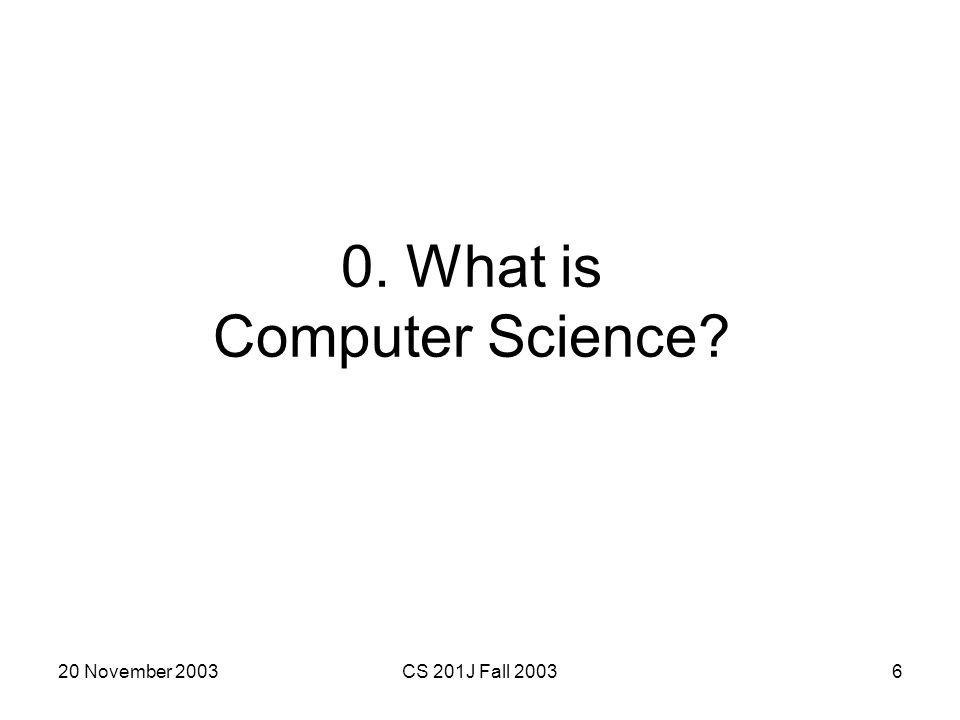 0. What is Computer Science