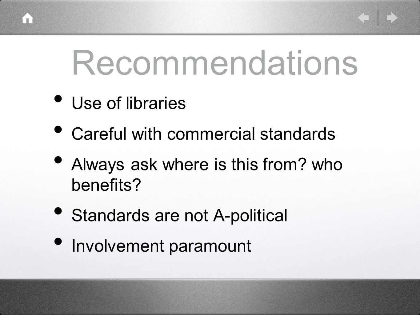 Recommendations Use of libraries Careful with commercial standards