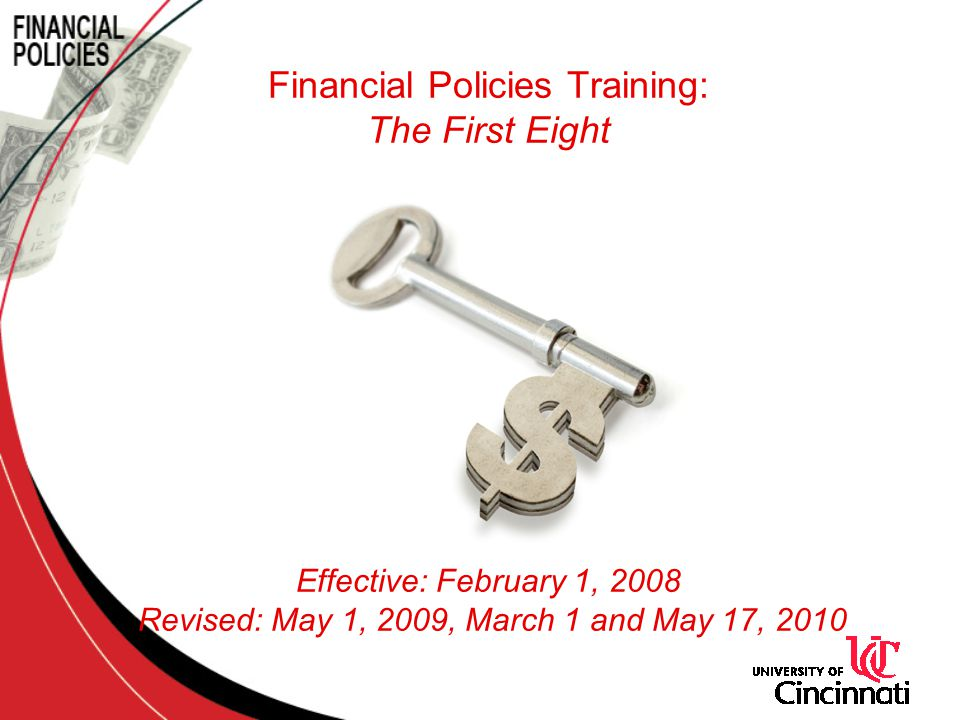 Financial Policies Training: The First Eight Effective: February 1, 2008 Revised: May 1, 2009, March 1 and May 17, 2010