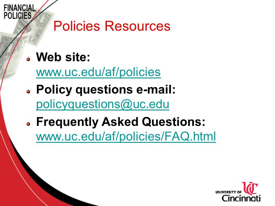 Policies Resources Web site: www.uc.edu/af/policies