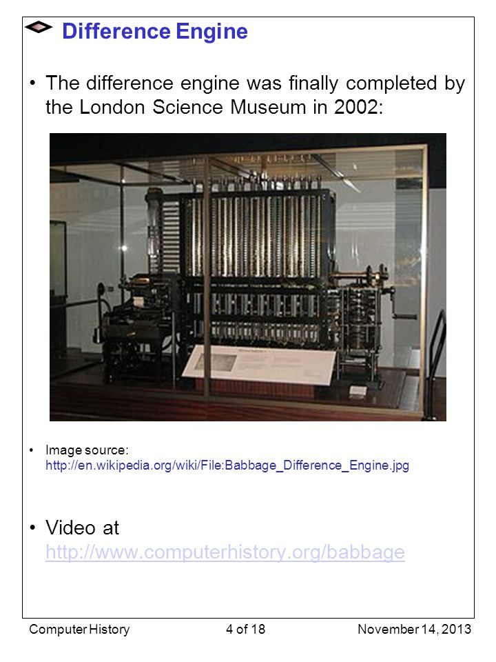 Difference Engine The difference engine was finally completed by the London Science Museum in 2002: