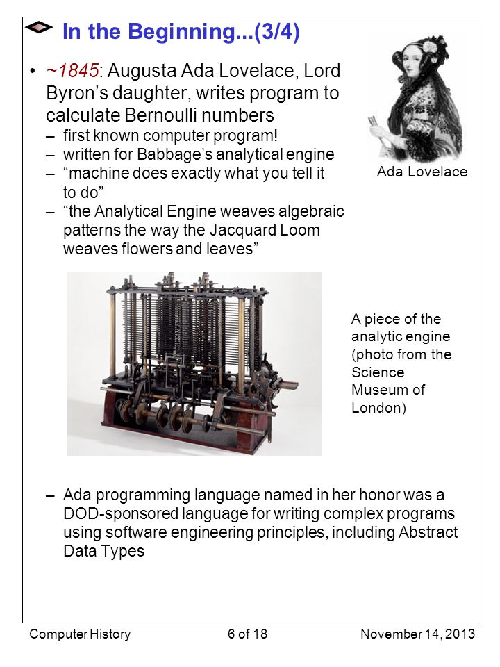 In the Beginning...(3/4) ~1845: Augusta Ada Lovelace, Lord Byron's daughter, writes program to calculate Bernoulli numbers.