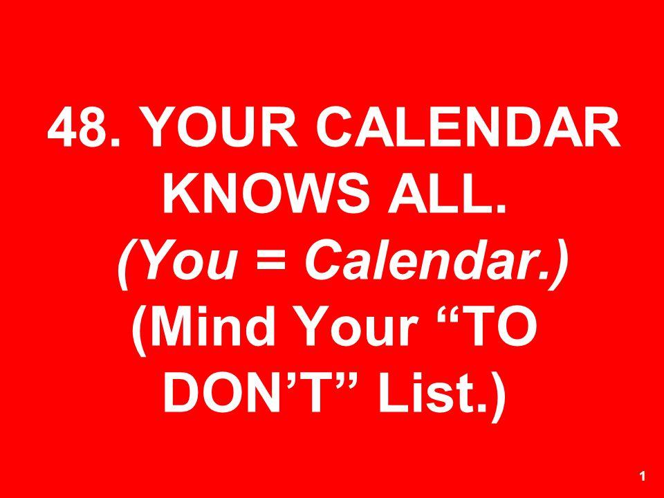48. YOUR CALENDAR KNOWS ALL. (You = Calendar