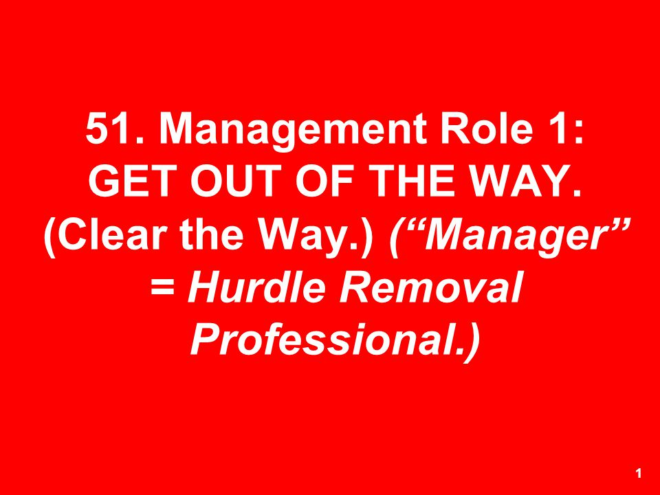51. Management Role 1: GET OUT OF THE WAY. (Clear the Way