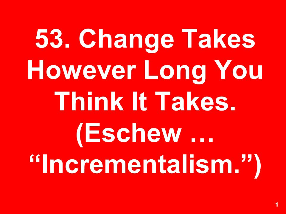 53. Change Takes However Long You Think It Takes
