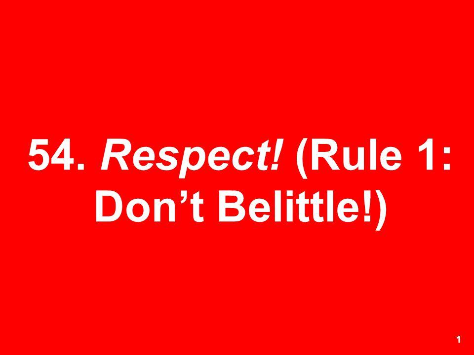 54. Respect! (Rule 1: Don't Belittle!)