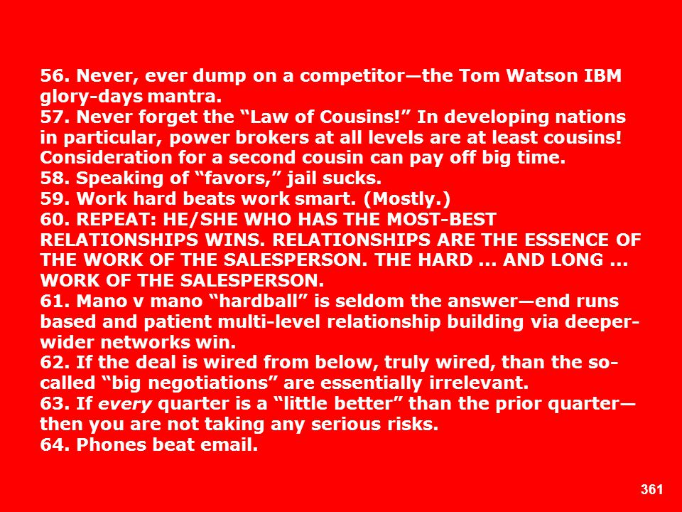 56. Never, ever dump on a competitor—the Tom Watson IBM glory-days mantra.