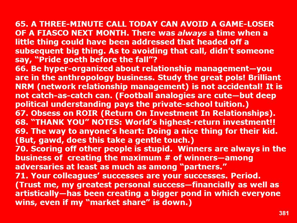 65. A THREE-MINUTE CALL TODAY CAN AVOID A GAME-LOSER OF A FIASCO NEXT MONTH. There was always a time when a little thing could have been addressed that headed off a subsequent big thing. As to avoiding that call, didn't someone say, Pride goeth before the fall
