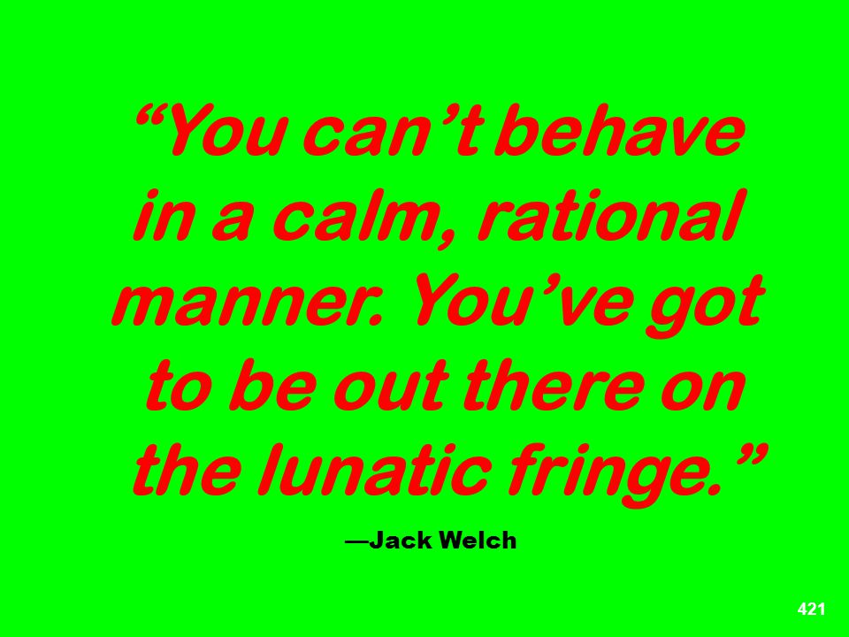 You can't behave in a calm, rational manner. You've got