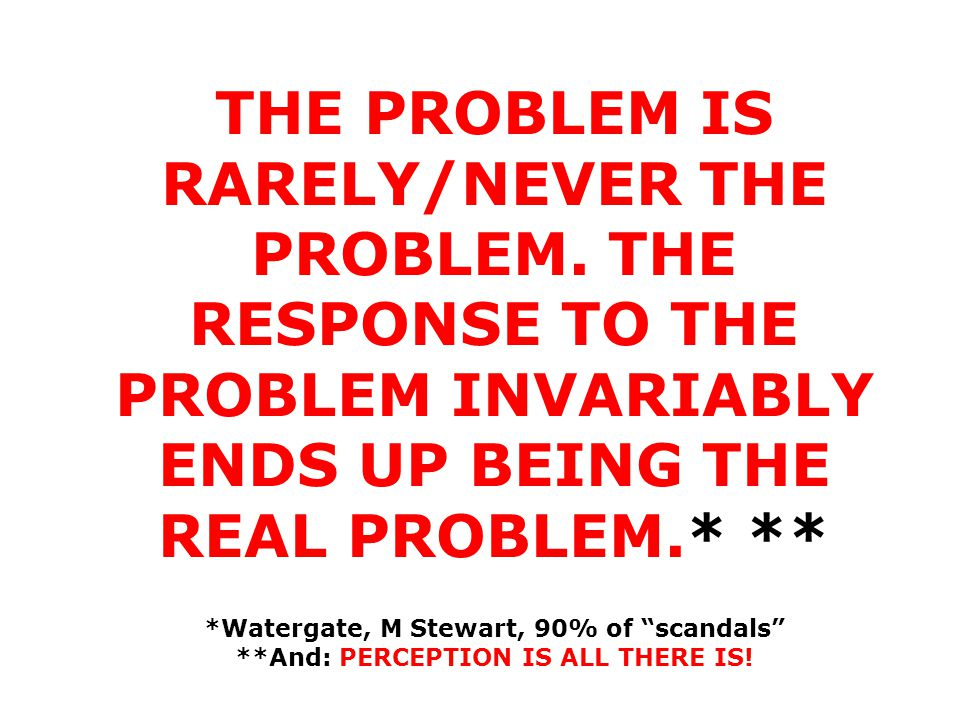 THE PROBLEM IS RARELY/NEVER THE PROBLEM
