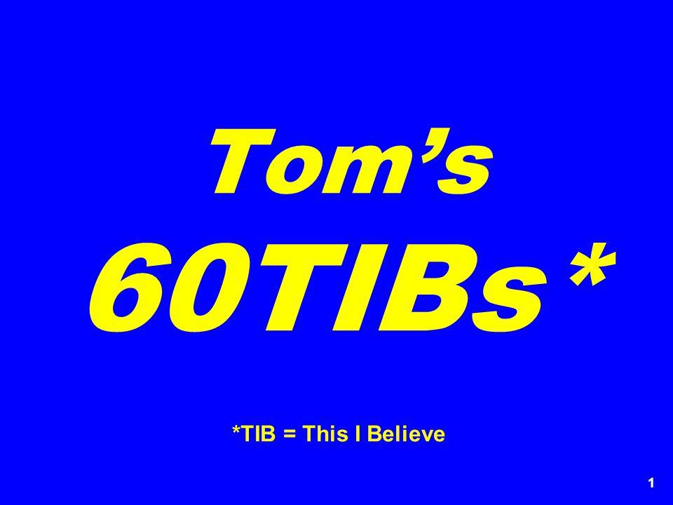 Tom's 60TIBs* *TIB = This I Believe