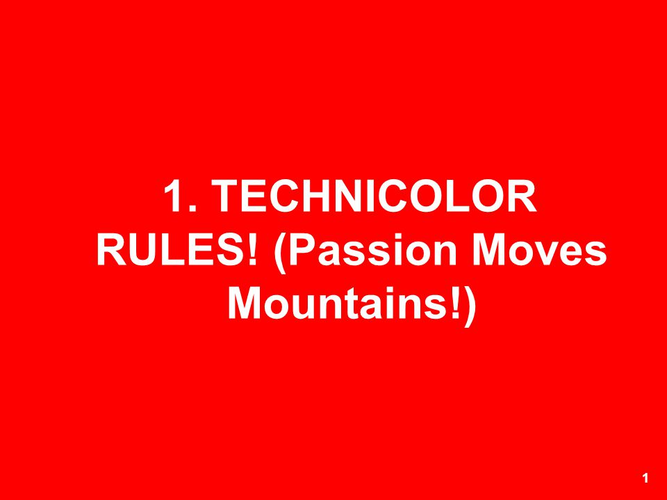1. TECHNICOLOR RULES! (Passion Moves Mountains!)