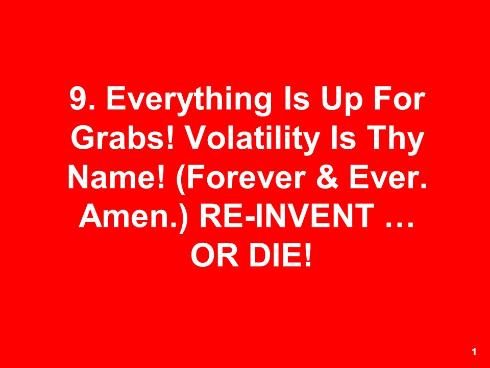 9. Everything Is Up For Grabs. Volatility Is Thy Name. (Forever & Ever