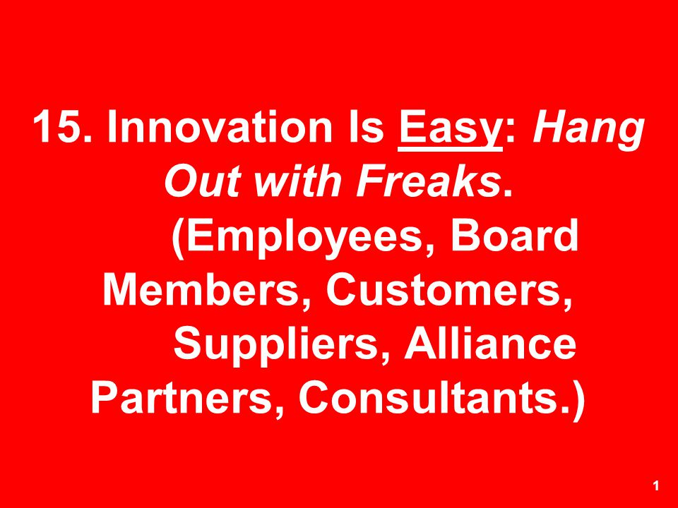 15. Innovation Is Easy: Hang Out with Freaks