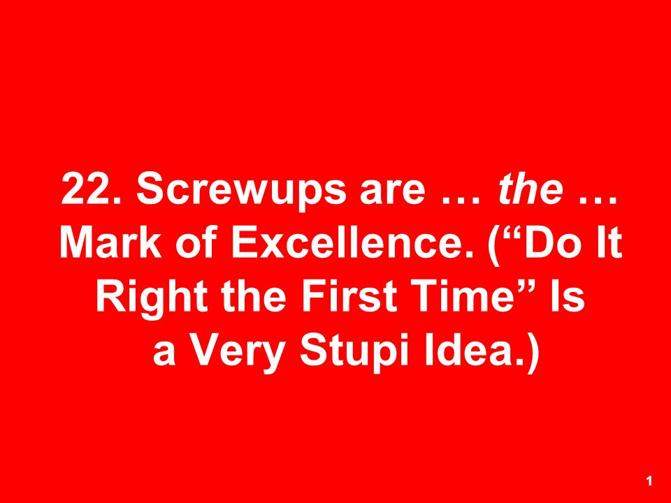 22. Screwups are … the … Mark of Excellence