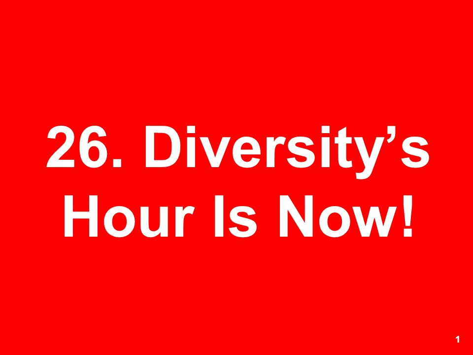 26. Diversity's Hour Is Now!
