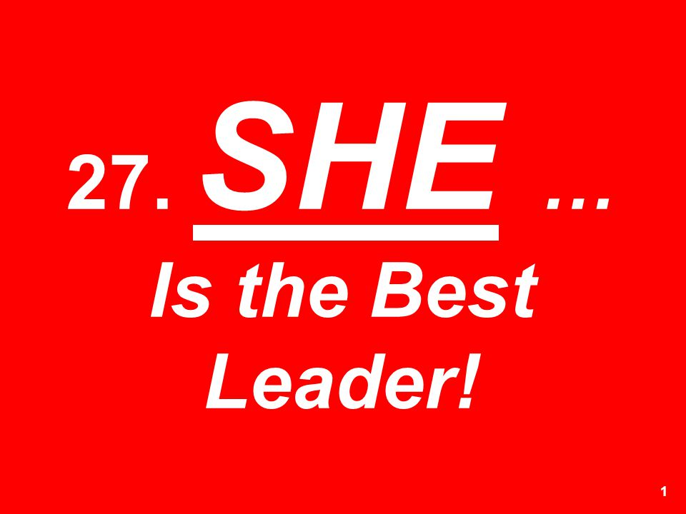 27. SHE … Is the Best Leader!