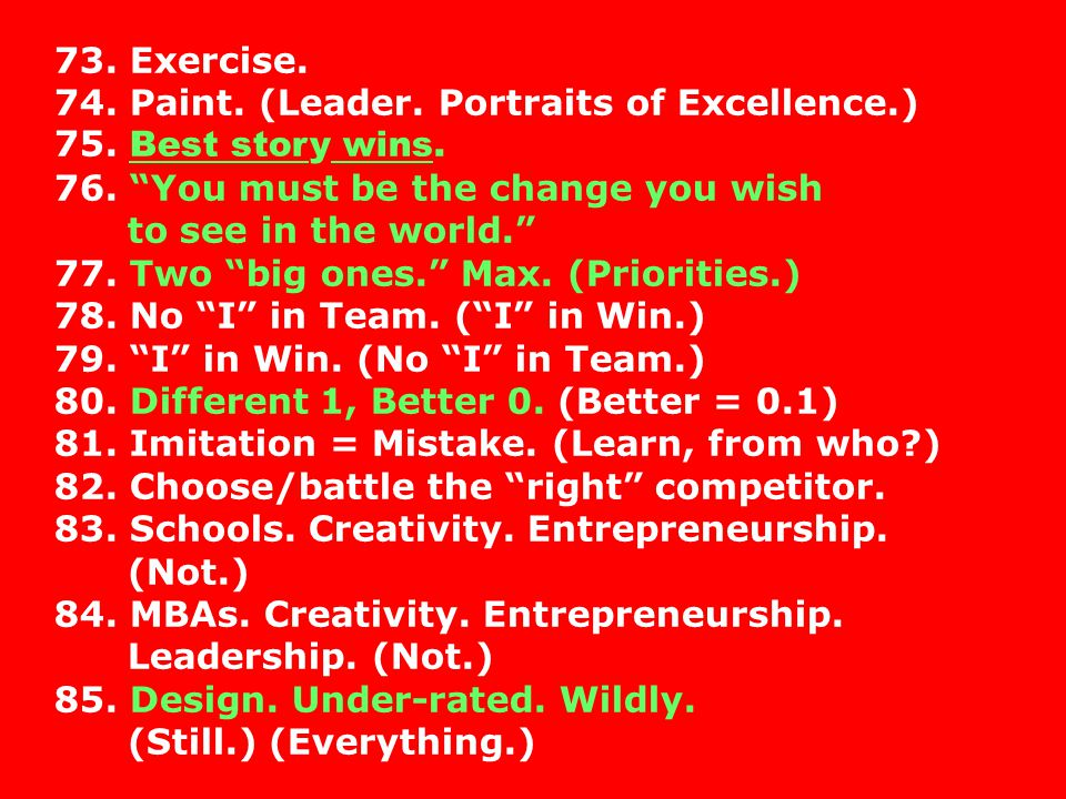 73. Exercise. 74. Paint. (Leader. Portraits of Excellence.) 75. Best story wins. 76. You must be the change you wish.