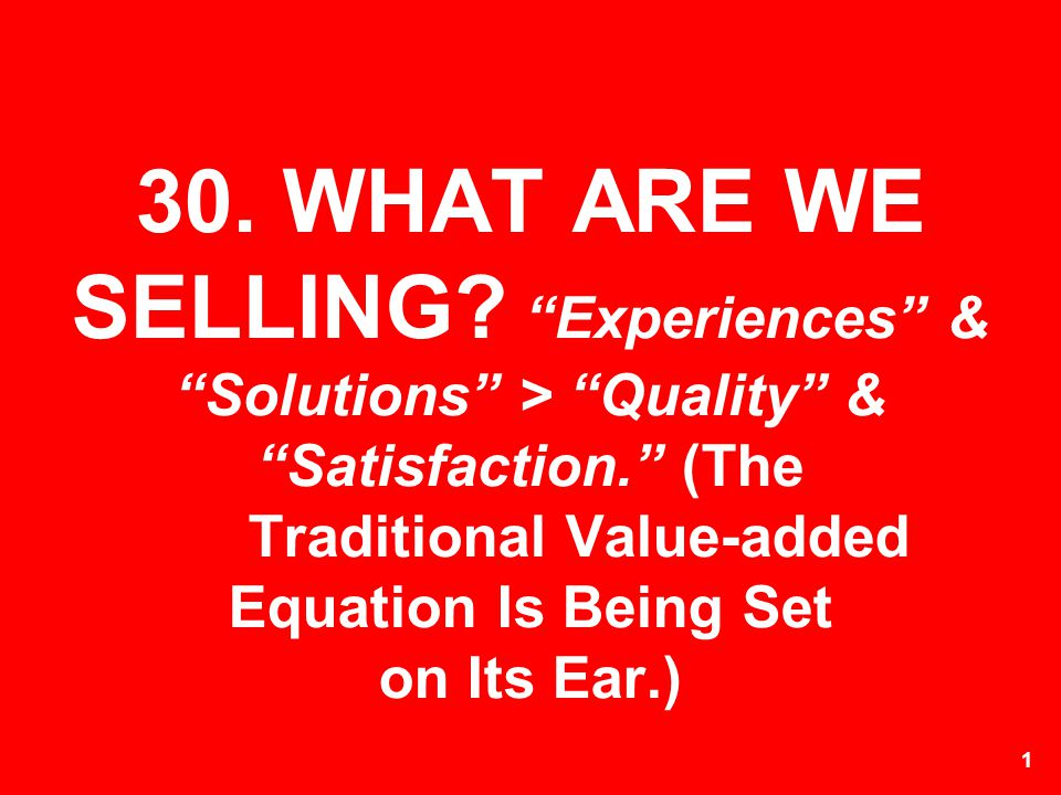 30. WHAT ARE WE SELLING.