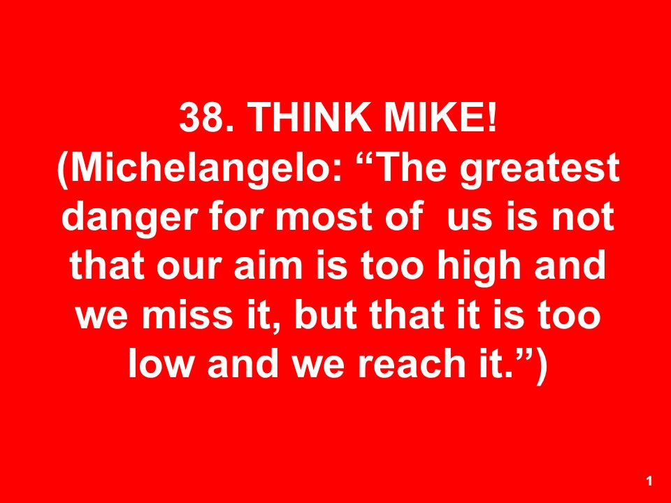 38. THINK MIKE.