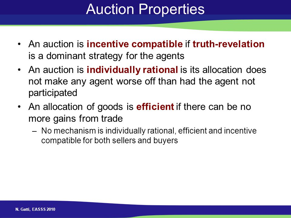 Auction Properties An auction is incentive compatible if truth-revelation is a dominant strategy for the agents.