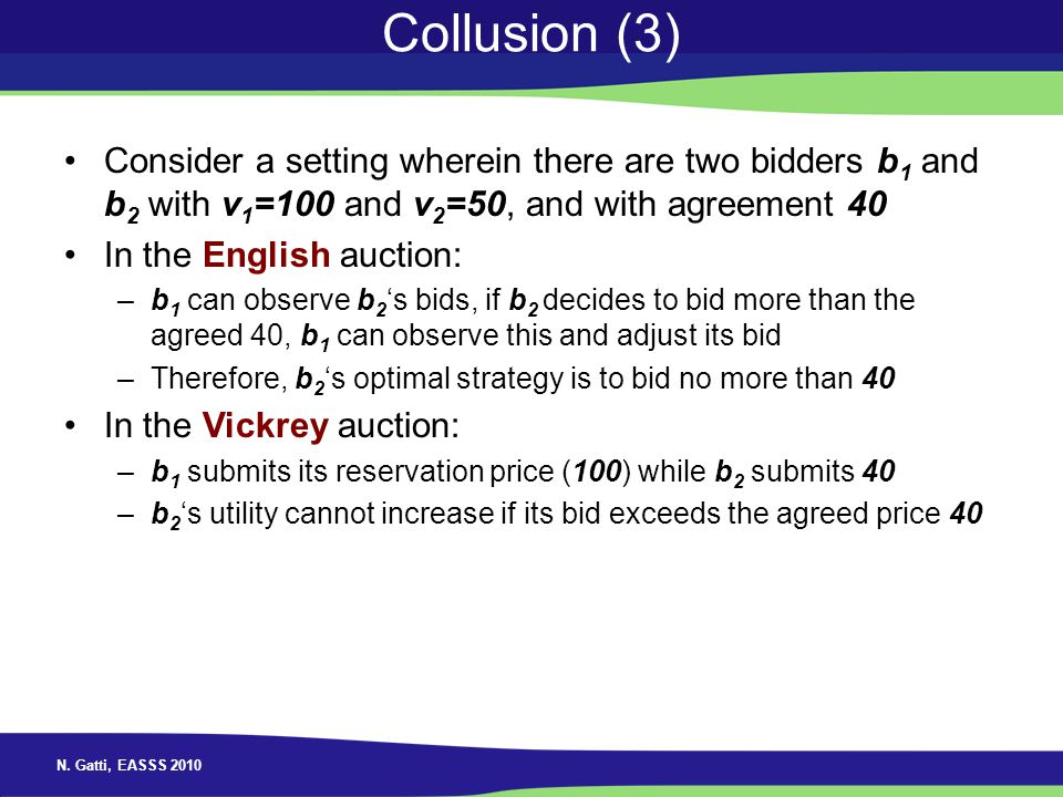 Collusion (3) Consider a setting wherein there are two bidders b1 and b2 with v1=100 and v2=50, and with agreement 40.