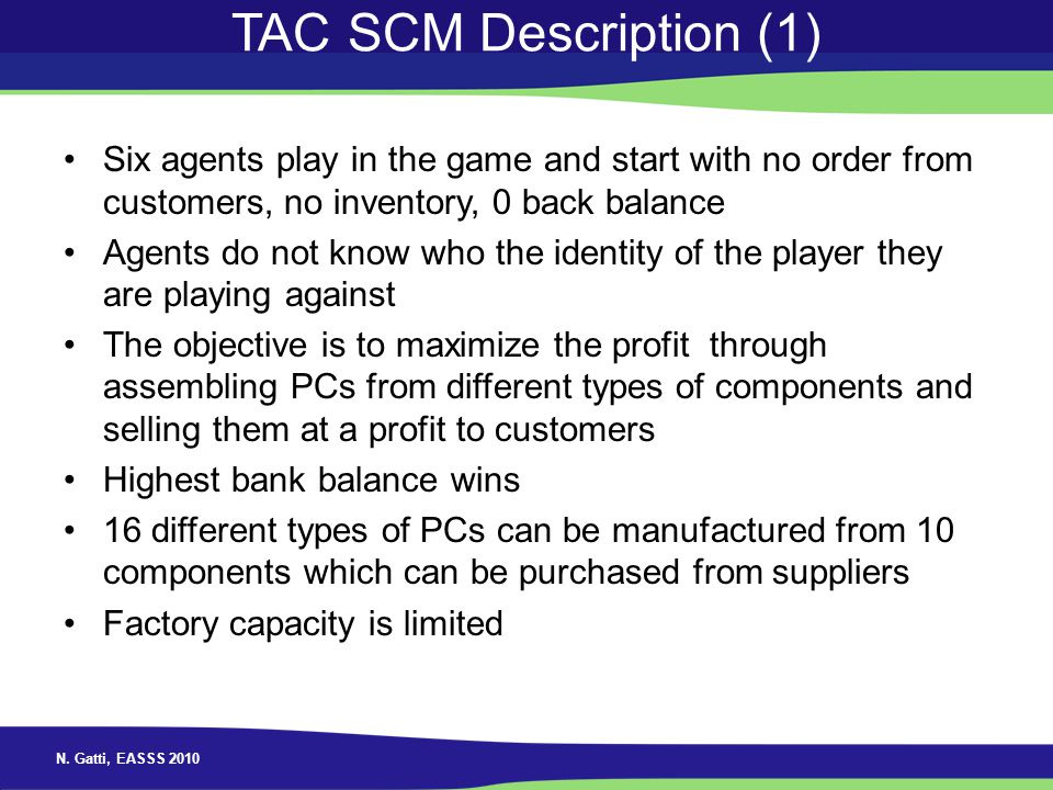TAC SCM Description (1) Six agents play in the game and start with no order from customers, no inventory, 0 back balance.