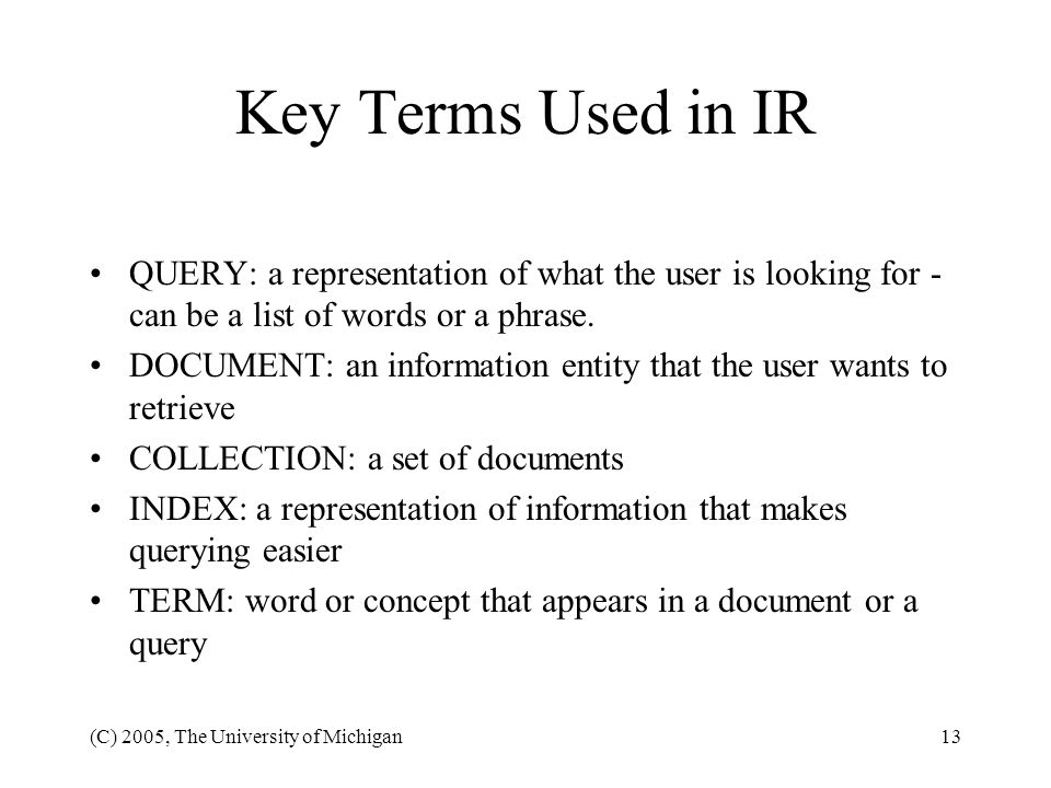Key Terms Used in IR QUERY: a representation of what the user is looking for - can be a list of words or a phrase.