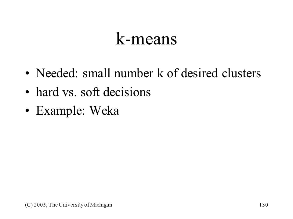 k-means Needed: small number k of desired clusters