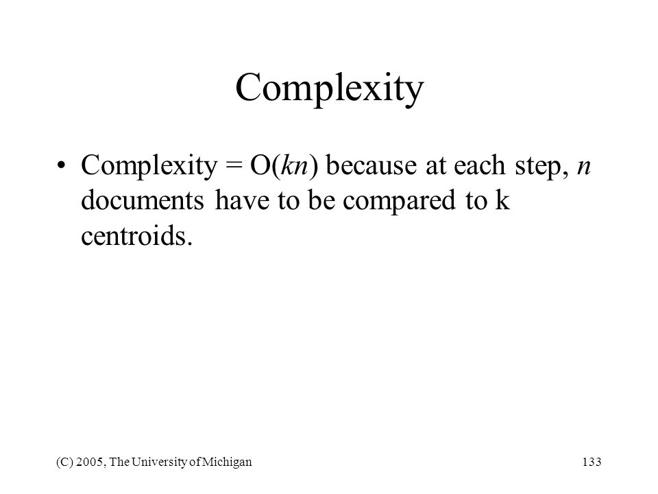 Complexity Complexity = O(kn) because at each step, n documents have to be compared to k centroids.