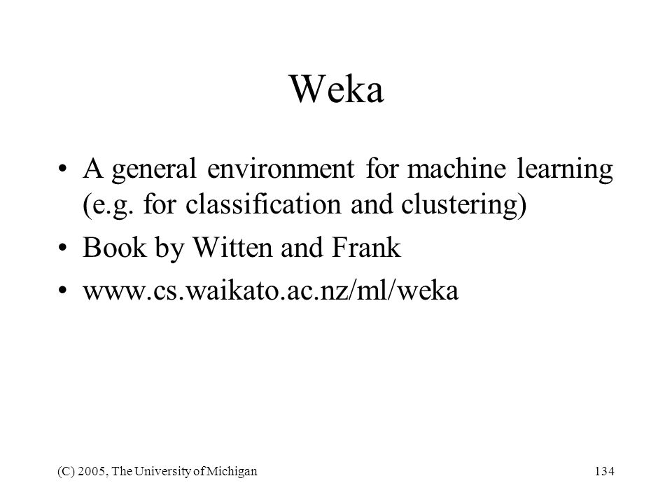 Weka A general environment for machine learning (e.g. for classification and clustering) Book by Witten and Frank.