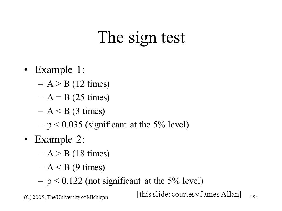 The sign test Example 1: Example 2: A > B (12 times)