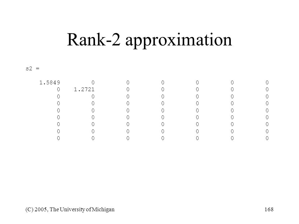 Rank-2 approximation s2 = 1.5849 0 0 0 0 0 0 0 1.2721 0 0 0 0 0