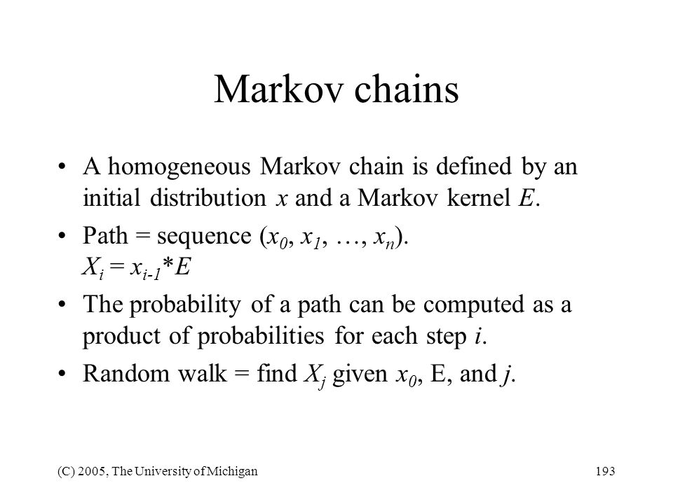 Markov chains A homogeneous Markov chain is defined by an initial distribution x and a Markov kernel E.